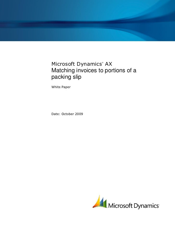 Microsoft Dynamics AX                     ®Matching invoices to portions of apacking slipWhite PaperDate: October 2009