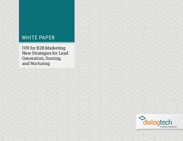 WHITE PAPER IVR for B2B Marketing: New Strategies for Lead Generation, Scoring, and Nurturing