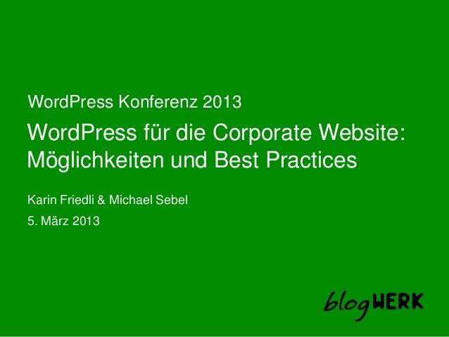 WordPress Konferenz 2013WordPress für die Corporate Website:Möglichkeiten und Best PracticesKarin Friedli & Michael Sebel5...