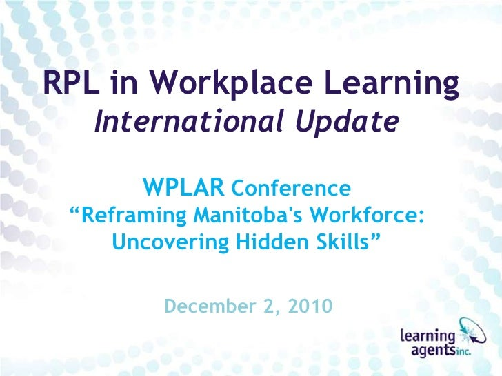 """RPL in Workplace Learning International Update WPLAR Conference""""Reframing Manitoba's Workforce: Uncovering Hidden Skills""""<..."""