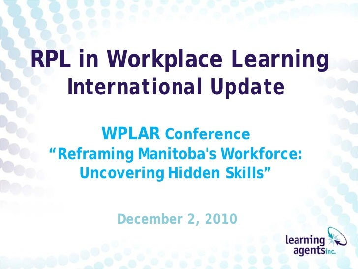 """RPL in Workplace Learning   International Update       WPLAR Conference """"Reframing Manitobas Workforce:    Uncovering Hidd..."""