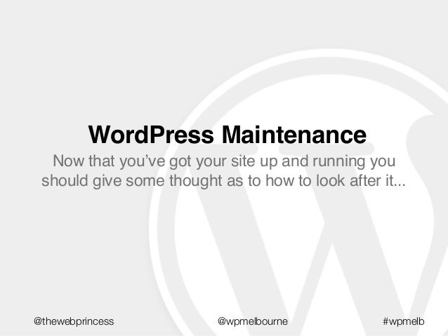 WordPress Maintenance Now that you've got your site up and running you should give some thought as to how to look after it...