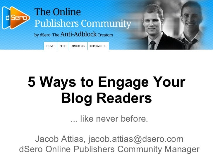 5 Ways to Engage Your     Blog Readers           ... like never before.   Jacob Attias, jacob.attias@dsero.comdSero Online...
