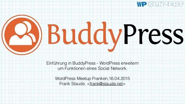 Einführung in BuddyPress - WordPress erweitern um Funktionen eines Social Network. WordPress Meetup Franken,16.04.2015 Fra...