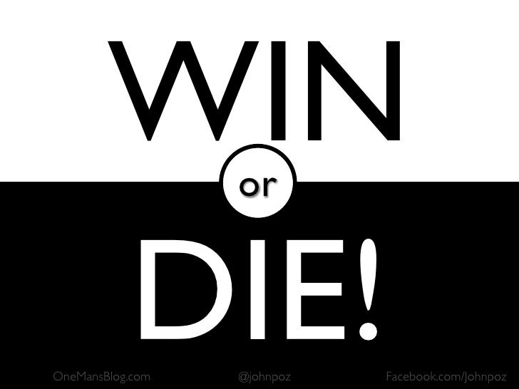 WIN       or           DIE! OneMansBlog.com   @johnpoz   Facebook.com/Johnpoz