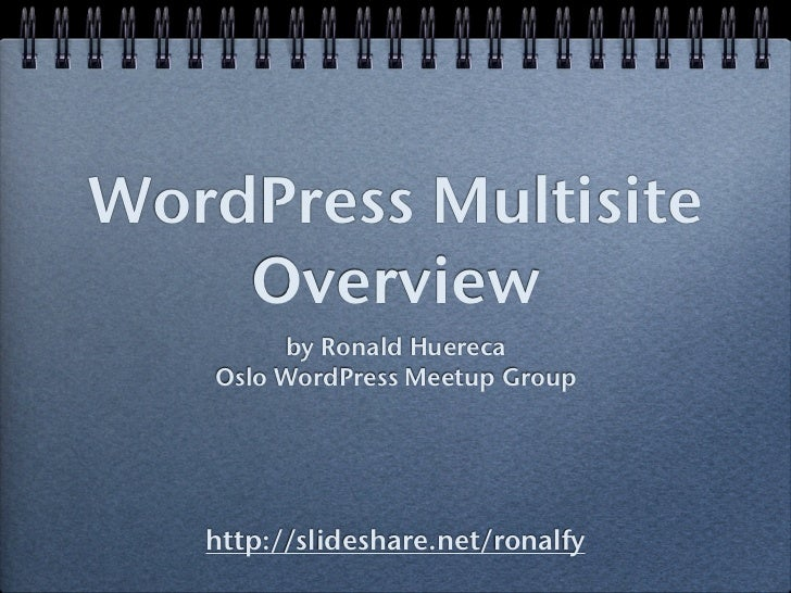 WordPress Multisite    Overview        by Ronald Huereca   Oslo WordPress Meetup Group   http://slideshare.net/ronalfy