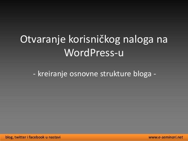 Otvaranje korisničkog naloga na  WordPress-u  - kreiranje osnovne strukture bloga -  blog, twitter i facebook u nastavi ww...