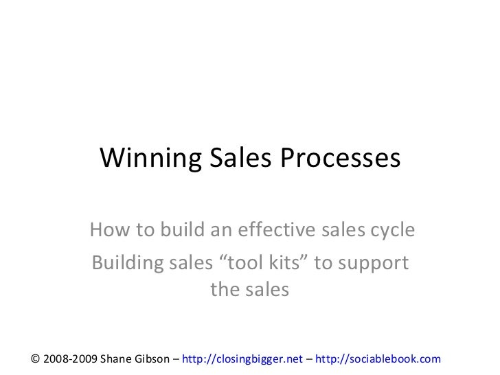 "Winning Sales Processes How to build an effective sales cycle Building sales ""tool kits"" to support the sales"