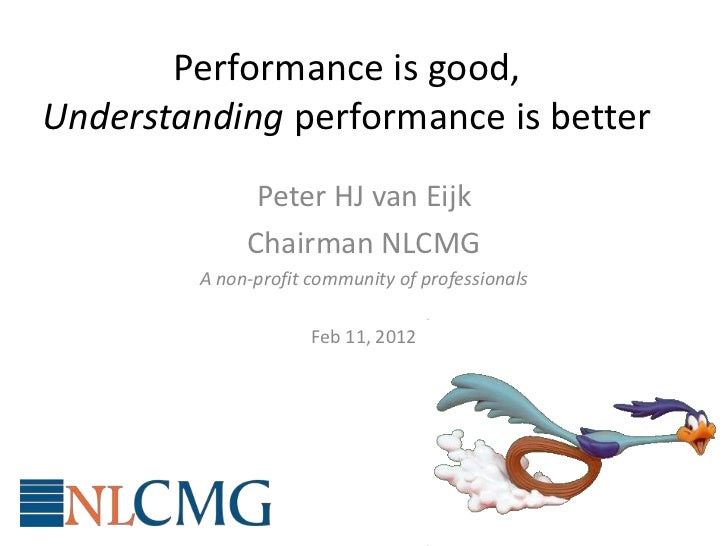 Performance is good,Understanding performance is better               Peter HJ van Eijk              Chairman NLCMG       ...