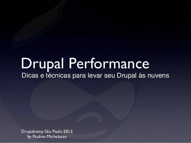 Drupal PerformanceDicas e técnicas para levar seu Drupal às nuvensDrupalcamp São Paulo 2013by Paulino Michelazzo