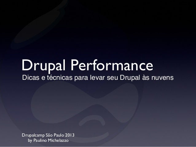 Drupal PerformanceDicas e técnicas para levar seu Drupal às nuvensDrupalcamp São Paulo 2013  by Paulino Michelazzo