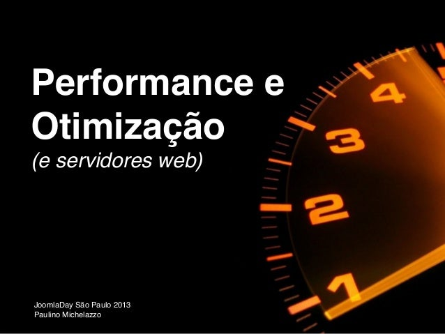 Performance e Otimização (e servidores web) JoomlaDay São Paulo 2013 Paulino Michelazzo