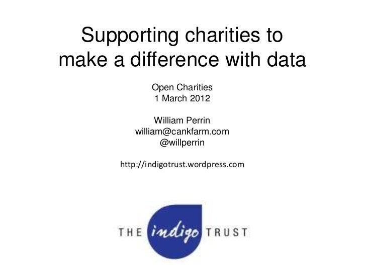 Supporting charities tomake a difference with data              Open Charities              1 March 2012               Wil...