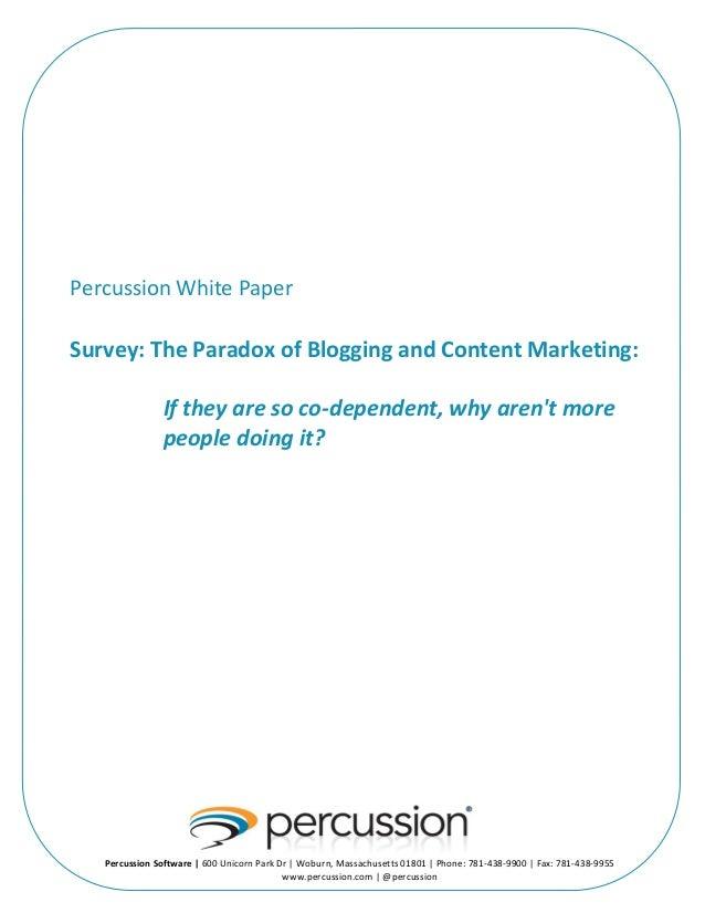 Percussion  White  Paper         Survey:  The  Paradox  of  Blogging  and  Content  Marketi...