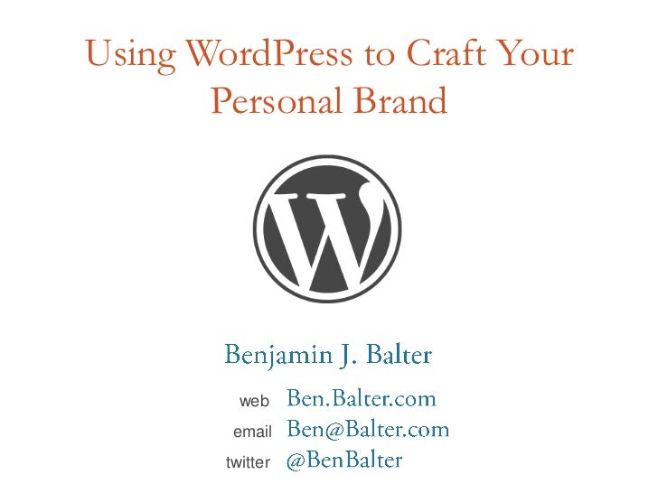 Using WordPress to Craft Your Personal Brand<br />Benjamin J. Balter<br />webBen.Balter.com<br />emailBen@Balter.com<br />...