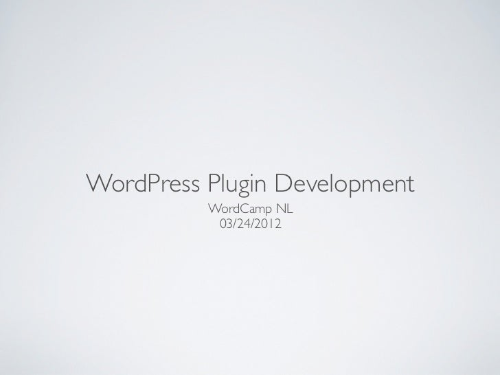 WordPress Plugin Development          WordCamp NL           03/24/2012