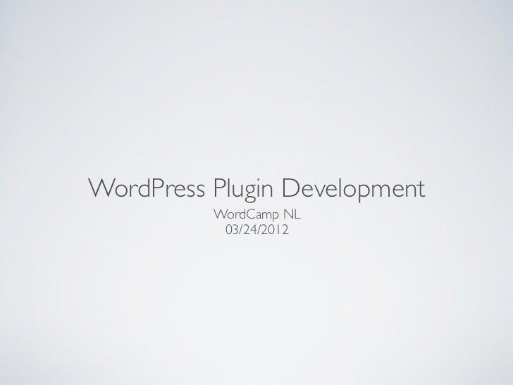 WordPress Plugin Development          WordCamp NL           03/24/2012