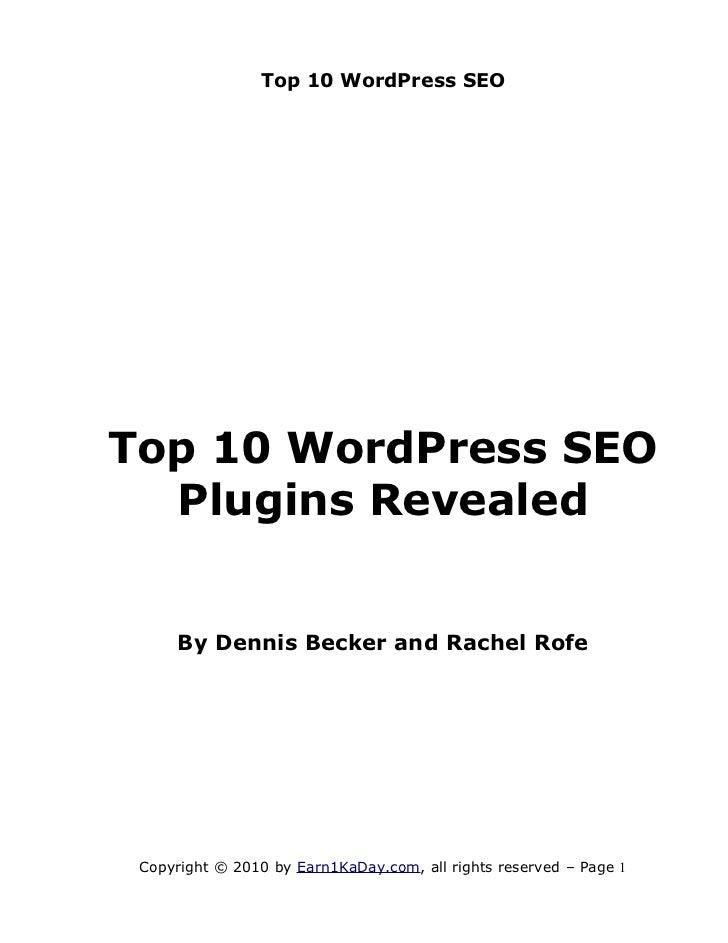 Top 10 WordPress SEOTop 10 WordPress SEO  Plugins Revealed     By Dennis Becker and Rachel Rofe Copyright © 2010 by Earn1K...
