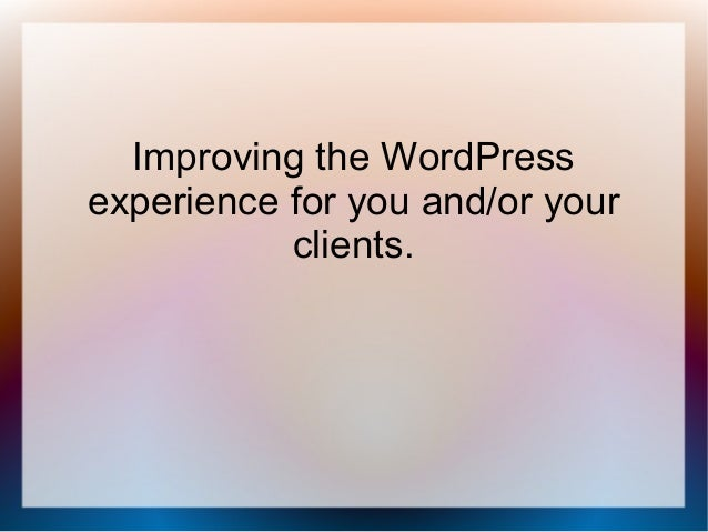 Improving the WordPress experience for you and/or your clients.
