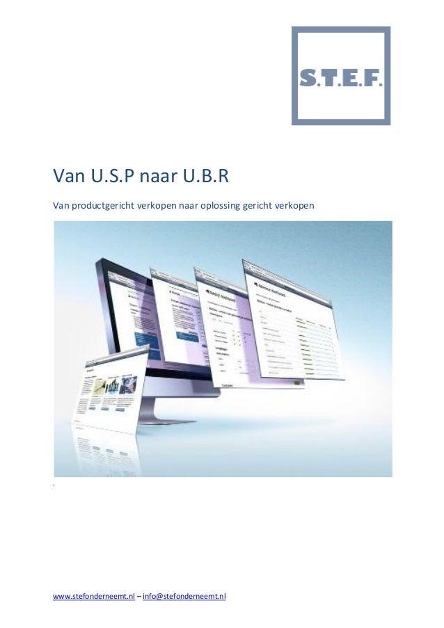 www.stefonderneemt.nl – info@stefonderneemt.nl Van U.S.P naar U.B.R Van productgericht verkopen naar oplossing gericht ver...