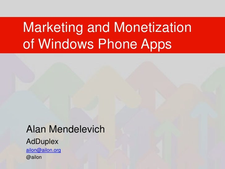 Marketing and Monetization of Windows Phone Apps<br />Alan Mendelevich<br />AdDuplex<br />ailon@ailon.org<br />@ailon<br />