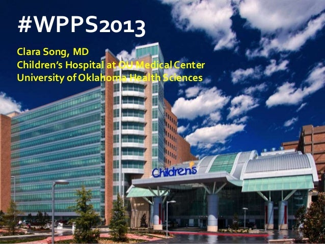 #WPPS2013Clara Song, MDChildren's Hospital at OU Medical CenterUniversity of Oklahoma Health Sciences
