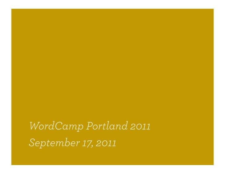 WordCamp Portland 2011September 17, 2011