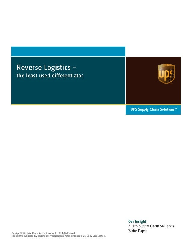 Reverse Logistics – the least used differentiator UPS Supply Chain SolutionsSM Our Insight. A UPS Supply Chain Solutions W...