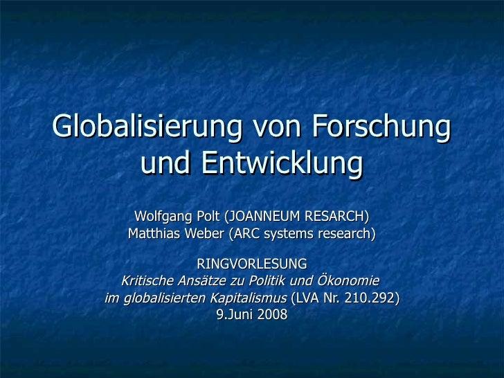 Globalisierung von Forschung und Entwicklung Wolfgang Polt (JOANNEUM RESARCH) Matthias Weber (ARC systems research) RINGVO...