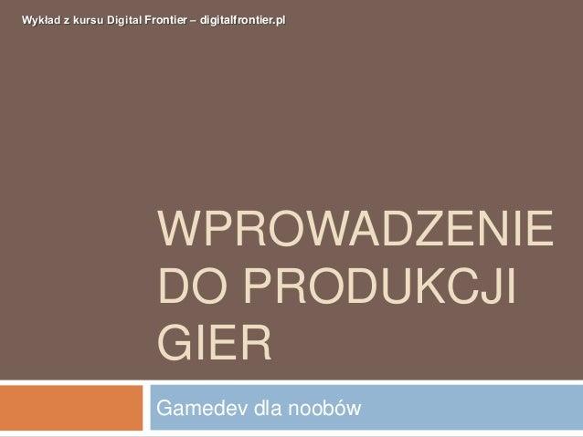 Wykład z kursu Digital Frontier – digitalfrontier.pl                          WPROWADZENIE                          DO PRO...