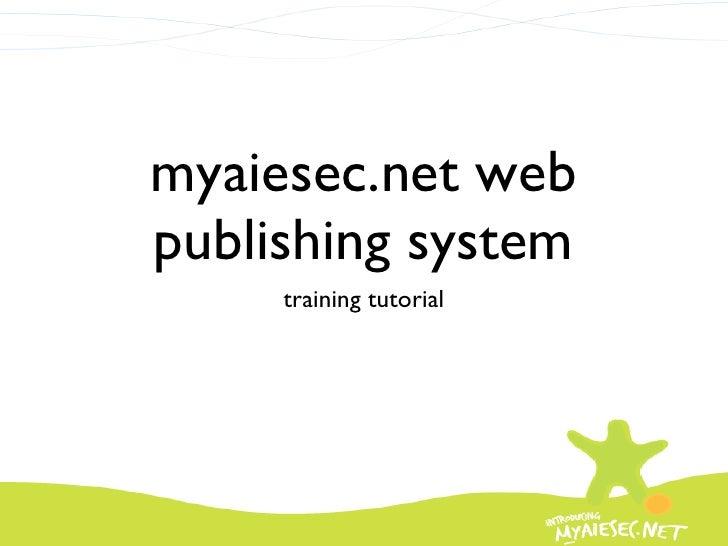 myaiesec.net web publishing system <ul><li>training tutorial </li></ul>