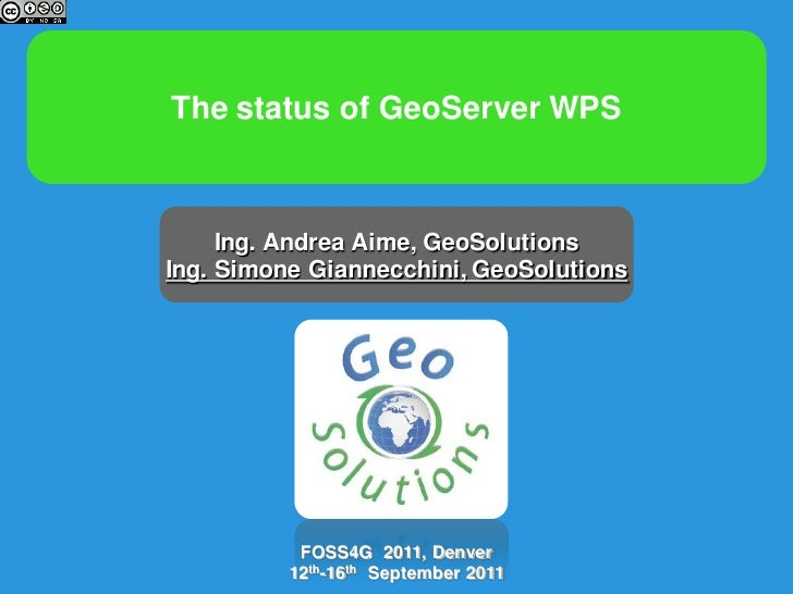The status of GeoServer WPS     Ing. Andrea Aime, GeoSolutionsIng. Simone Giannecchini, GeoSolutions           FOSS4G 2011...