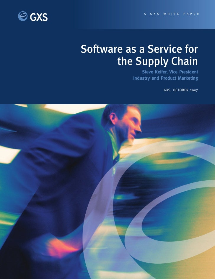 A   GXS   WHITE    PAPER     Software as a Service for        the Supply Chain                Steve Keifer, Vice President...