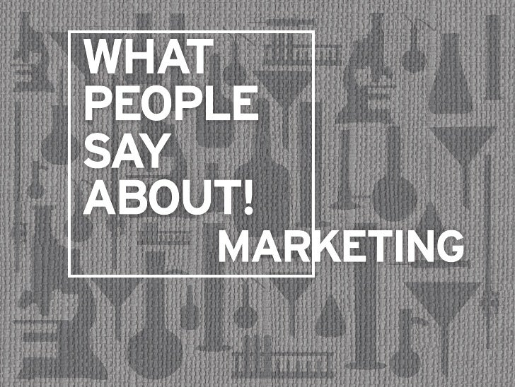 What People Say About Marketing...
