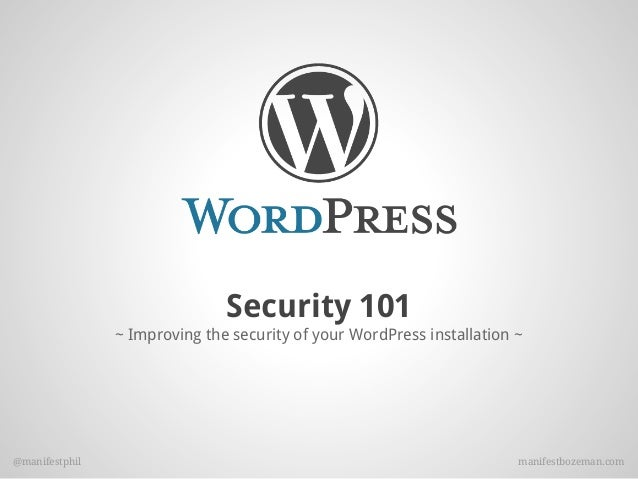 Security 101                ~ Improving the security of your WordPress installation ~@manifestphil                        ...