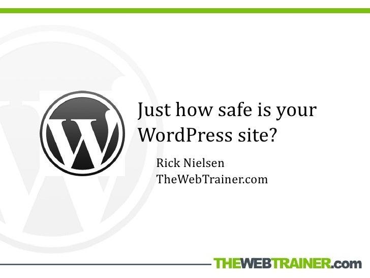 Just how safe is your WordPress site?   Rick Nielsen   TheWebTrainer.com