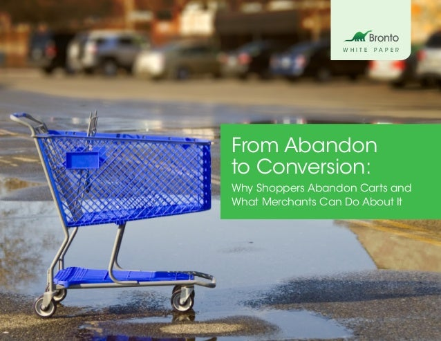 WHITE   PAPERFrom Abandonto Conversion:Why Shoppers Abandon Carts andWhat Merchants Can Do About It                       ...