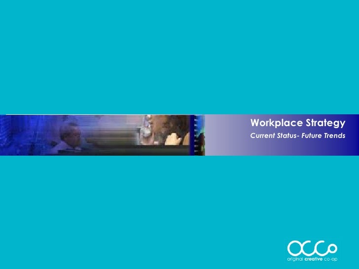 Workplace Strategy Current Status- Future Trends