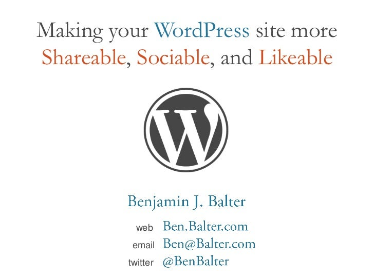 Making your WordPress site moreShareable, Sociable, and Likeable            web           email          twitter