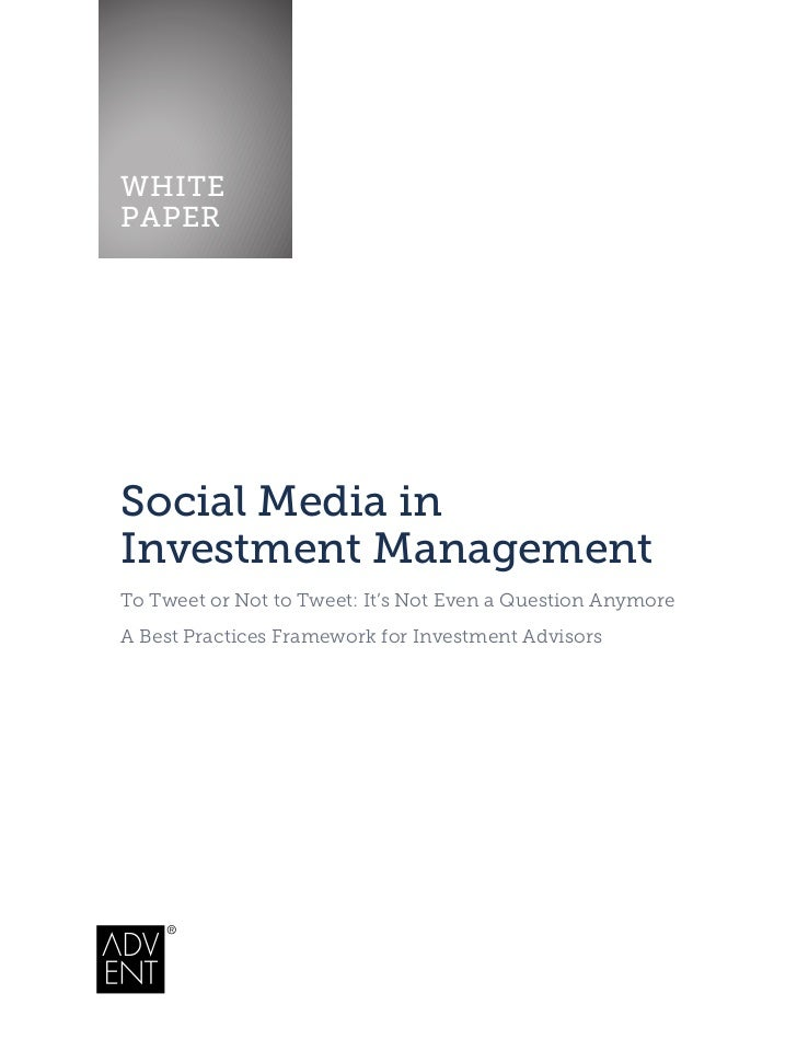 WHITEPAPERSocial Media inInvestment ManagementTo Tweet or Not to Tweet: It's Not Even a Question AnymoreA Best Practices F...