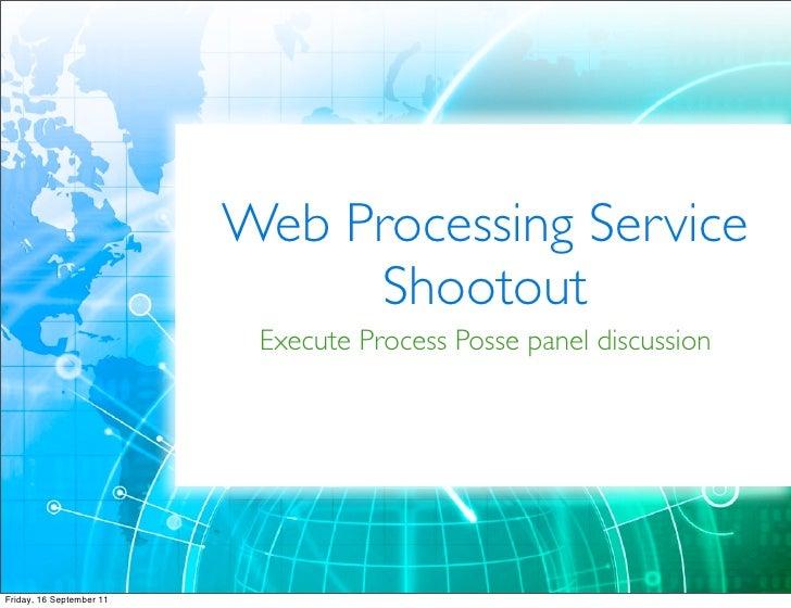Web Processing Service                               Shootout                           Execute Process Posse panel discus...