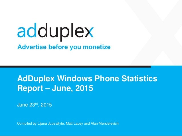 AdDuplex Windows Phone Statistics Report – June, 2015 June 23rd, 2015 Compiled by Lijana Juozaityte, Matt Lacey and Alan M...