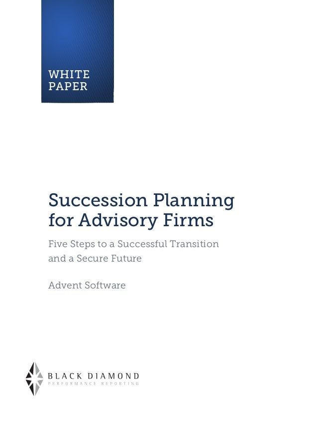 WHITEPAPERSuccession Planningfor Advisory FirmsFive Steps to a Successful Transitionand a Secure FutureAdvent Software