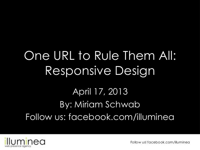 Follow us! facebook.com/illumineaOne URL to Rule Them All:Responsive DesignApril 17, 2013By: Miriam SchwabFollow us: faceb...