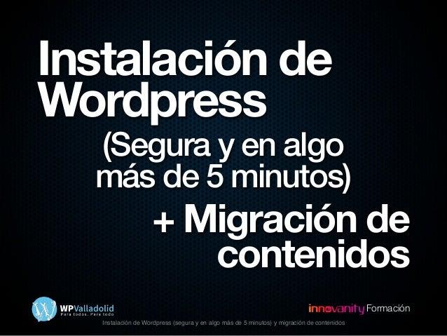 Instalación de Wordpress (segura y en algo más de 5 minutos) y migración de contenidosFormaciónInstalación deWordpress(Seg...