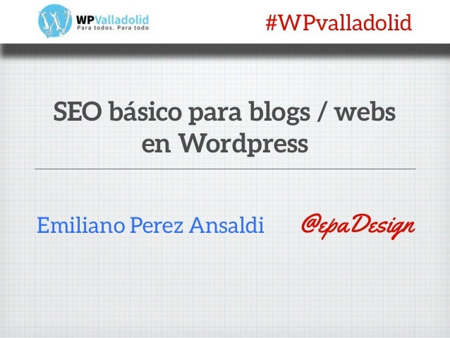 Emiliano Perez AnsaldiSEO básico para blogs / websen Wordpress@epaDesign#WPvalladolid
