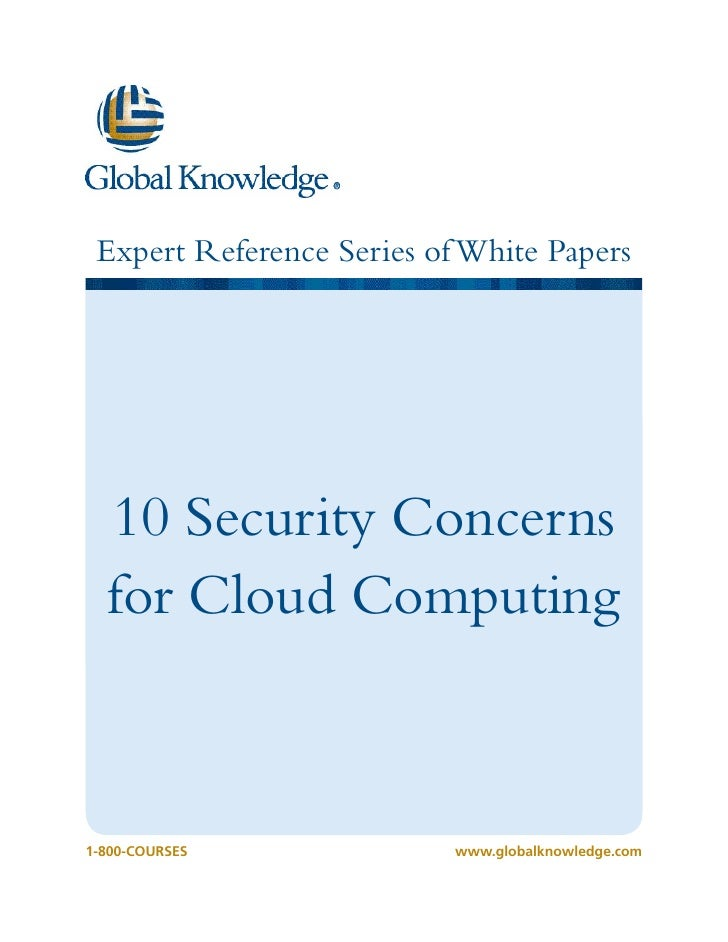 Expert Reference Series of White Papers  10 Security Concerns  for Cloud Computing1-800-COURSES              www.globalkno...