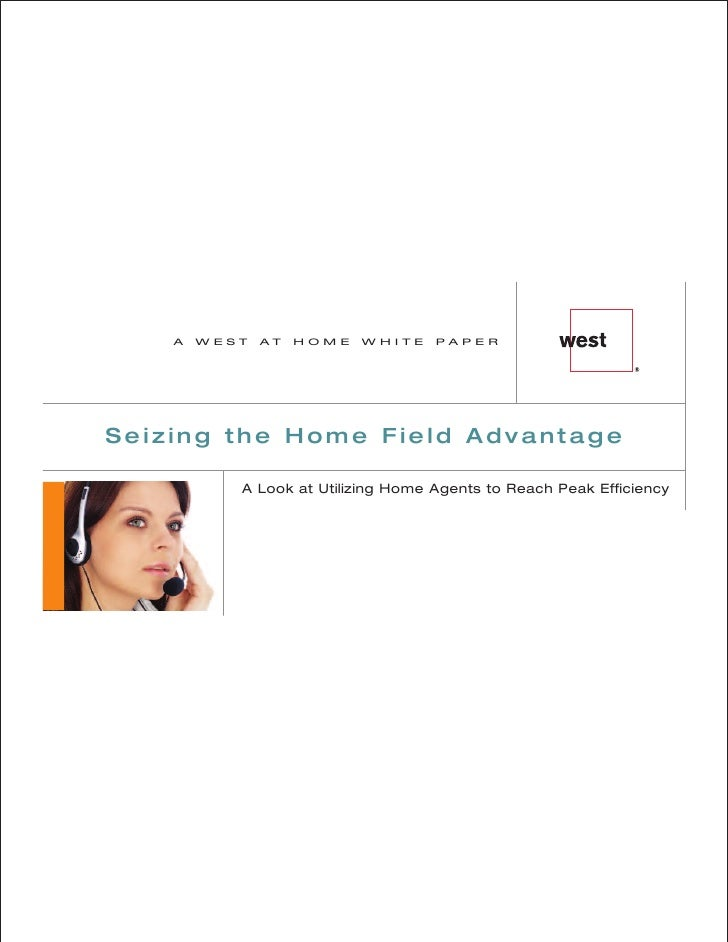 A   WEST   AT   HOME   WHITE    PAPER     Seizing the Home Field Advantage             A Look at Utilizing Home Agents to ...