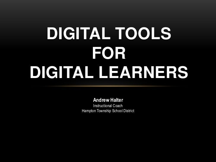 DIGITAL TOOLS       FORDIGITAL LEARNERS           Andrew Halter           Instructional Coach     Hampton Township School ...