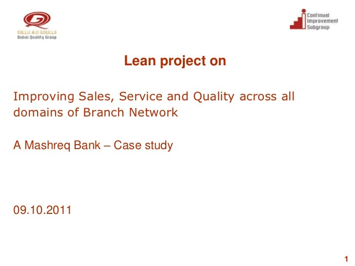 Lean project onImproving Sales, Service and Quality across alldomains of Branch NetworkA Mashreq Bank – Case study09.10.20...
